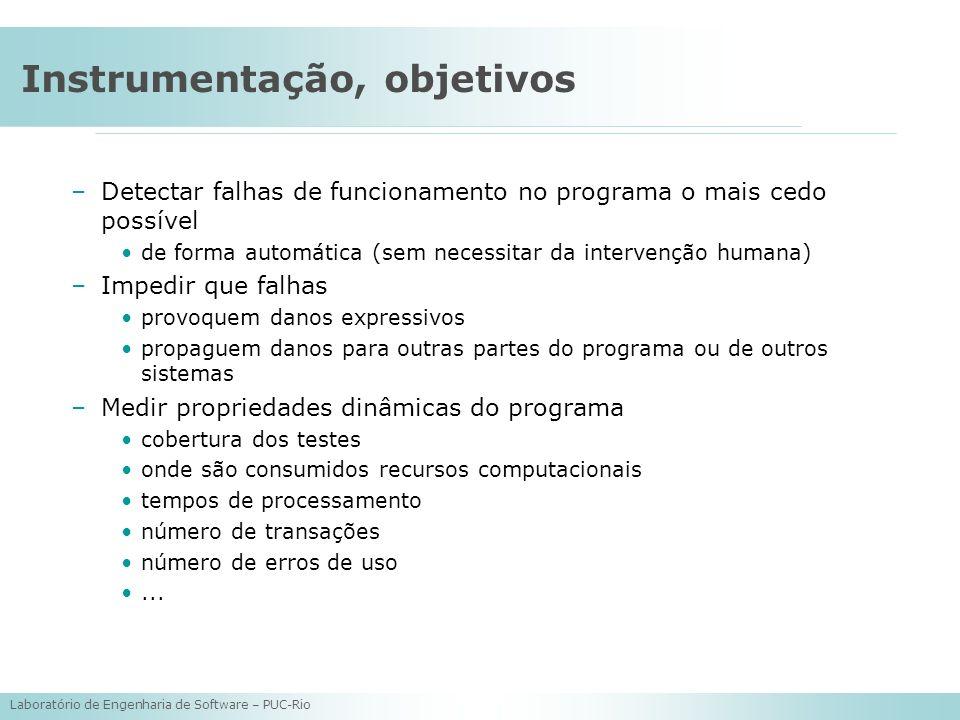 Laboratório de Engenharia de Software – PUC-Rio Instrumentação, objetivos –Detectar falhas de funcionamento no programa o mais cedo possível de forma