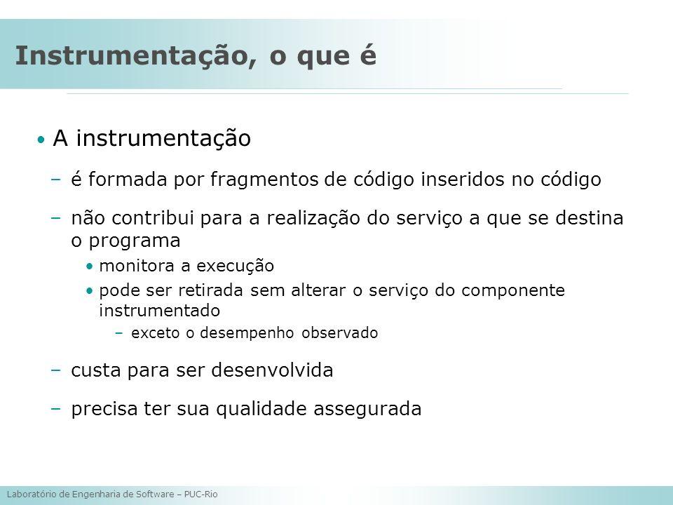 Laboratório de Engenharia de Software – PUC-Rio Instrumentação, o que é A instrumentação –é formada por fragmentos de código inseridos no código –não