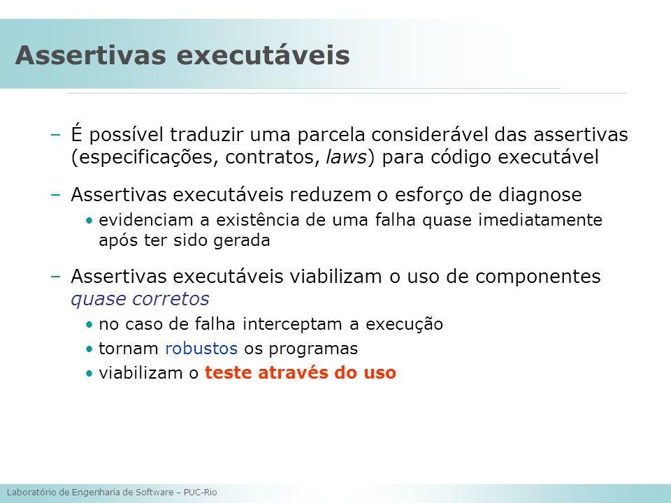 Laboratório de Engenharia de Software – PUC-Rio Assertivas executáveis –É possível traduzir uma parcela considerável das assertivas (especificações, c