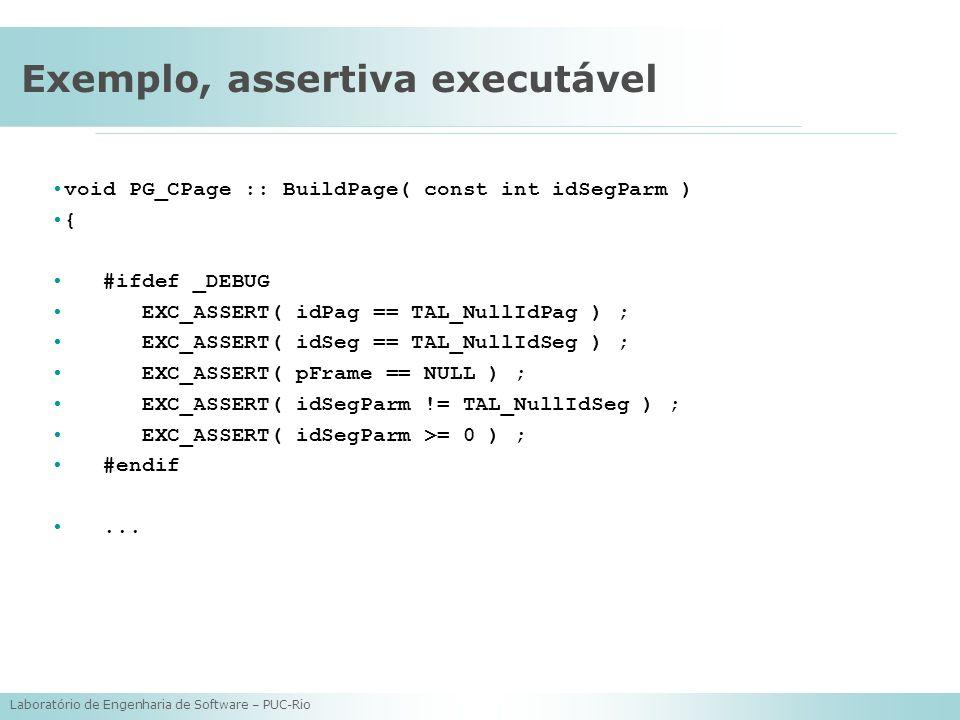 Laboratório de Engenharia de Software – PUC-Rio Exemplo, assertiva executável void PG_CPage :: BuildPage( const int idSegParm ) { #ifdef _DEBUG EXC_AS