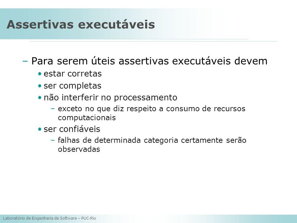 Laboratório de Engenharia de Software – PUC-Rio Assertivas executáveis –Para serem úteis assertivas executáveis devem estar corretas ser completas não