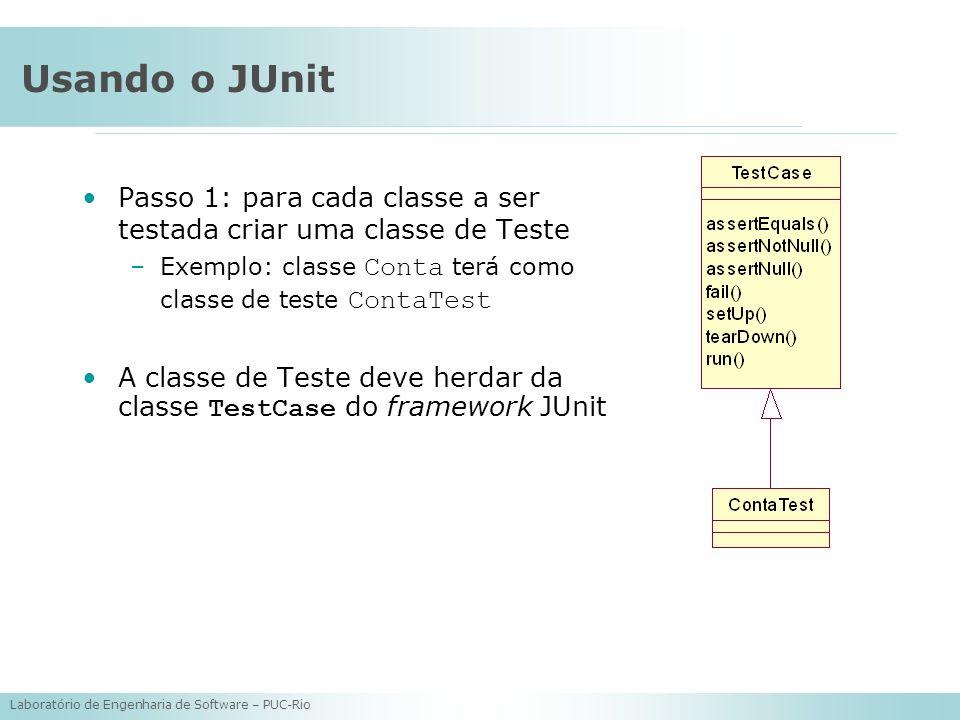 Laboratório de Engenharia de Software – PUC-Rio Usando o JUnit Passo 1: para cada classe a ser testada criar uma classe de Teste –Exemplo: classe Cont