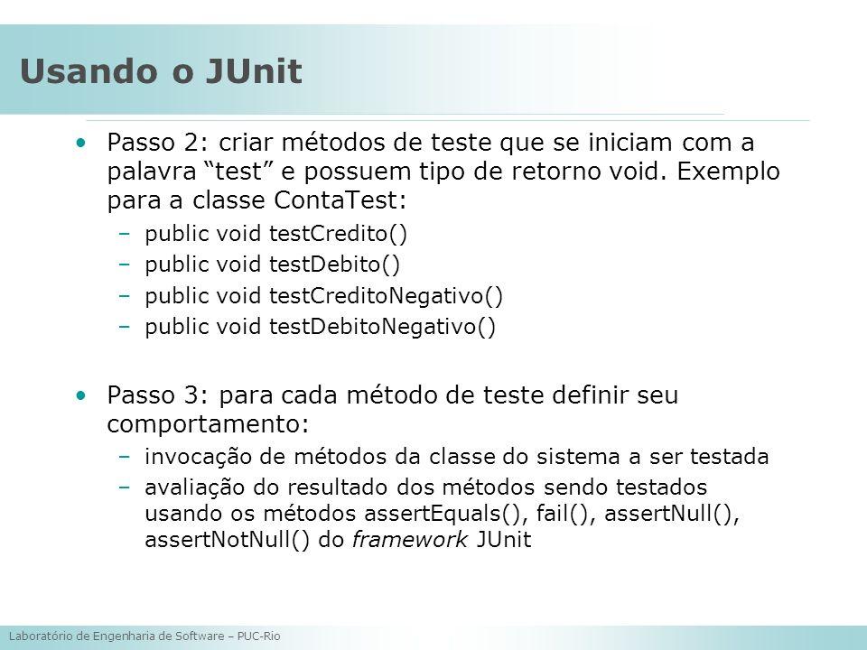 Laboratório de Engenharia de Software – PUC-Rio Usando o JUnit Passo 2: criar métodos de teste que se iniciam com a palavra test e possuem tipo de ret