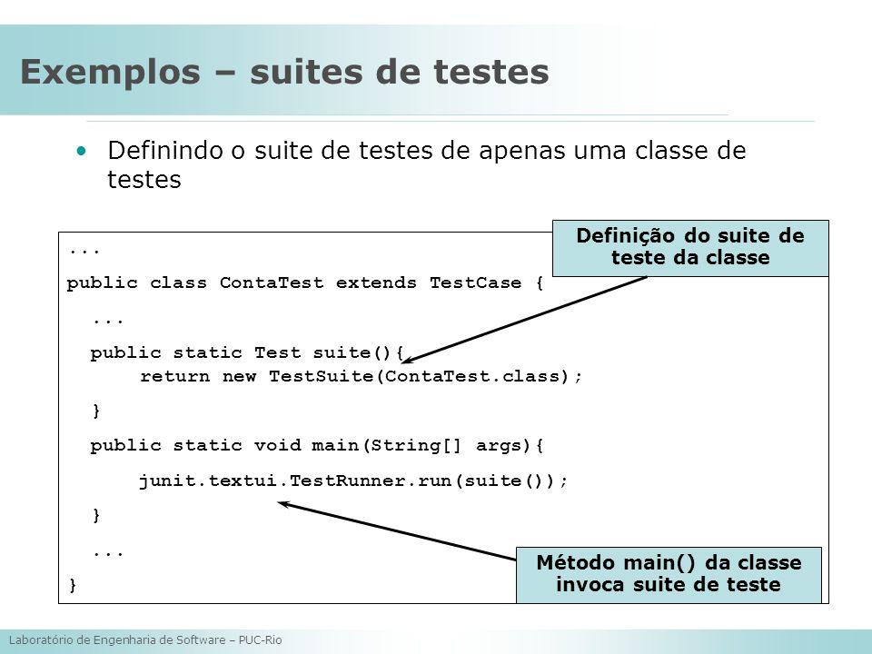 Laboratório de Engenharia de Software – PUC-Rio Exemplos – suites de testes Definindo o suite de testes de apenas uma classe de testes... public class