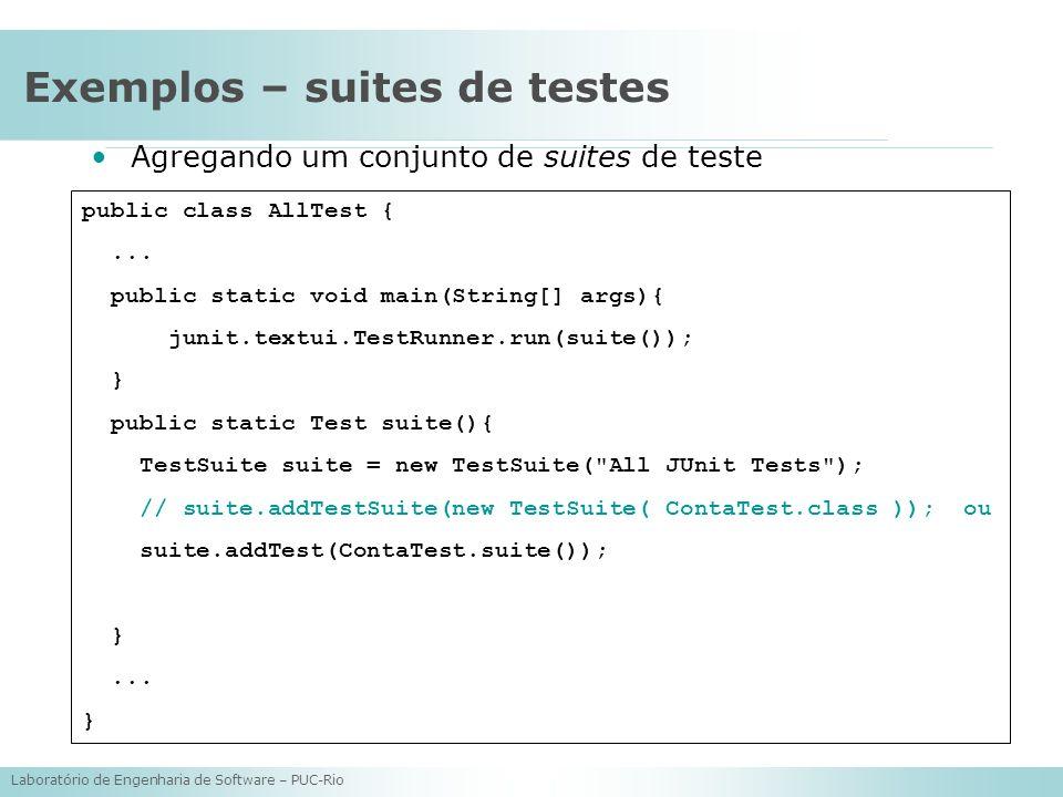 Laboratório de Engenharia de Software – PUC-Rio Exemplos – suites de testes Agregando um conjunto de suites de teste public class AllTest {... public