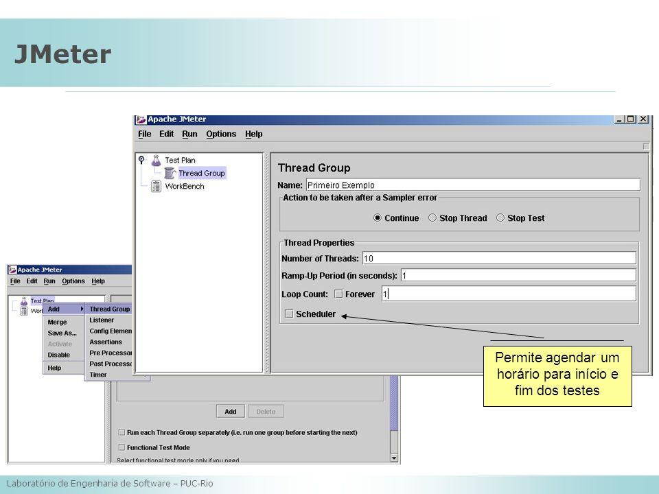 Laboratório de Engenharia de Software – PUC-Rio JMeter Permite agendar um horário para início e fim dos testes