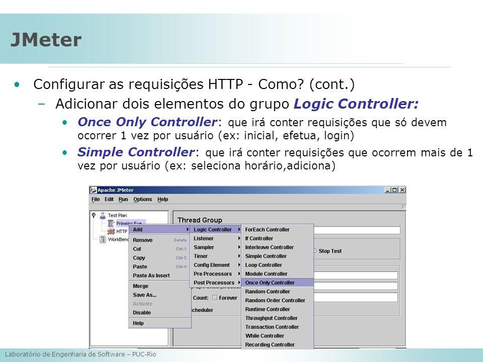 Laboratório de Engenharia de Software – PUC-Rio JMeter Configurar as requisições HTTP - Como? (cont.) –Adicionar dois elementos do grupo Logic Control