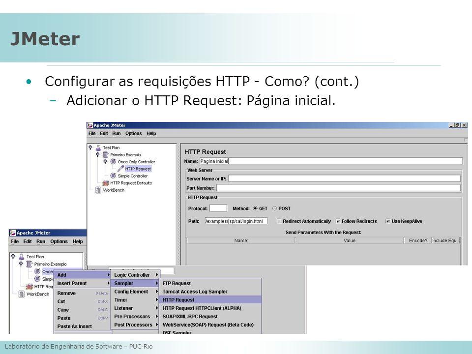 Laboratório de Engenharia de Software – PUC-Rio JMeter Configurar as requisições HTTP - Como? (cont.) –Adicionar o HTTP Request: Página inicial.