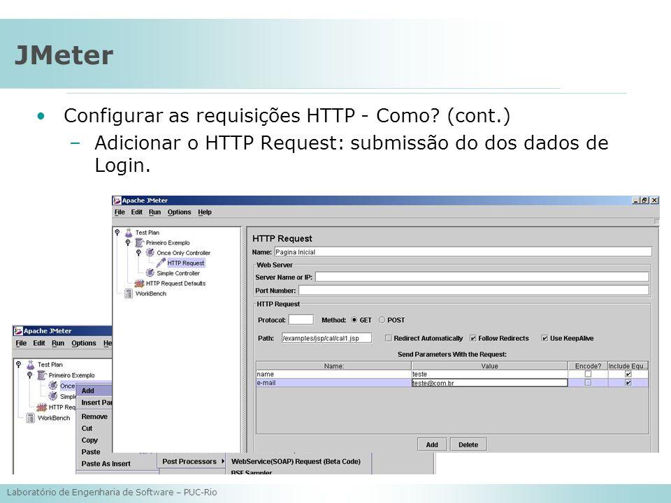 Laboratório de Engenharia de Software – PUC-Rio JMeter Configurar as requisições HTTP - Como? (cont.) –Adicionar o HTTP Request: submissão do dos dado