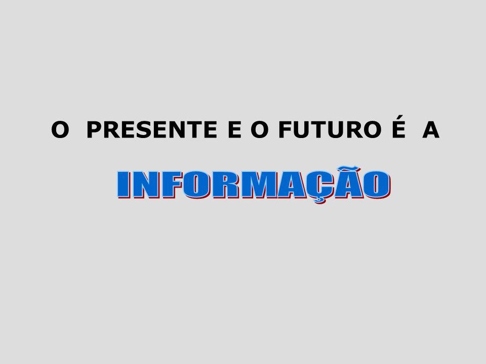 O PRESENTE E O FUTURO É A