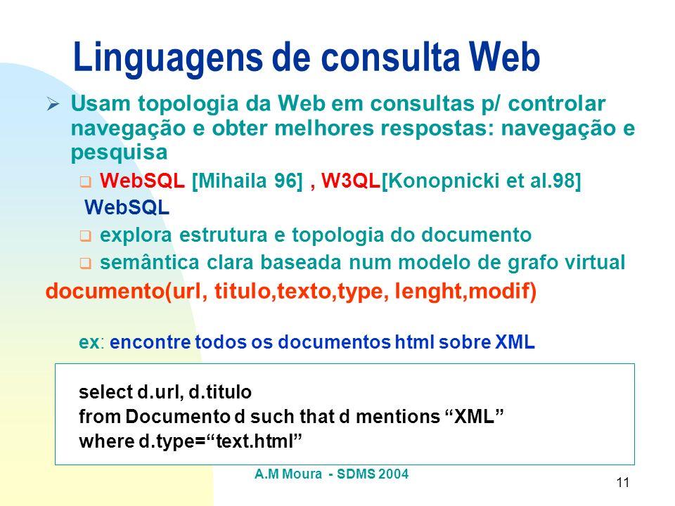 A.M Moura - SDMS 2004 11 Usam topologia da Web em consultas p/ controlar navegação e obter melhores respostas: navegação e pesquisa WebSQL [Mihaila 96