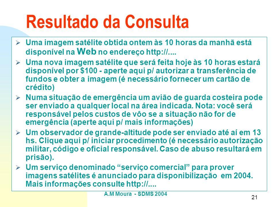 A.M Moura - SDMS 2004 21 Resultado da Consulta Uma imagem satélite obtida ontem às 10 horas da manhã está disponível na Web no endereço http://.... Um