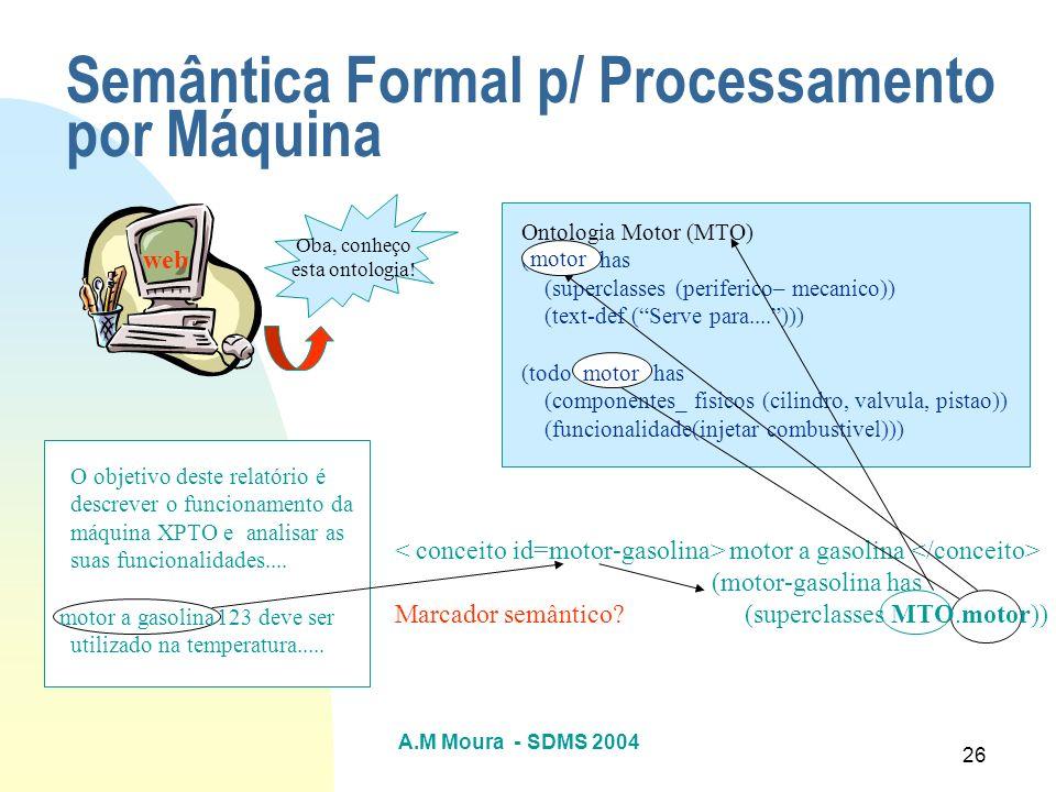 A.M Moura - SDMS 2004 26 Semântica Formal p/ Processamento por Máquina O objetivo deste relatório é descrever o funcionamento da máquina XPTO e analis