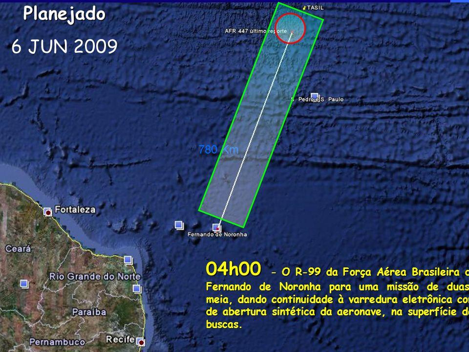 780 KmPlanejado 6 JUN 2009 04h00 - O R-99 da Força Aérea Brasileira decolou de Fernando de Noronha para uma missão de duas horas e meia, dando continuidade à varredura eletrônica com o radar de abertura sintética da aeronave, na superfície da área de buscas.