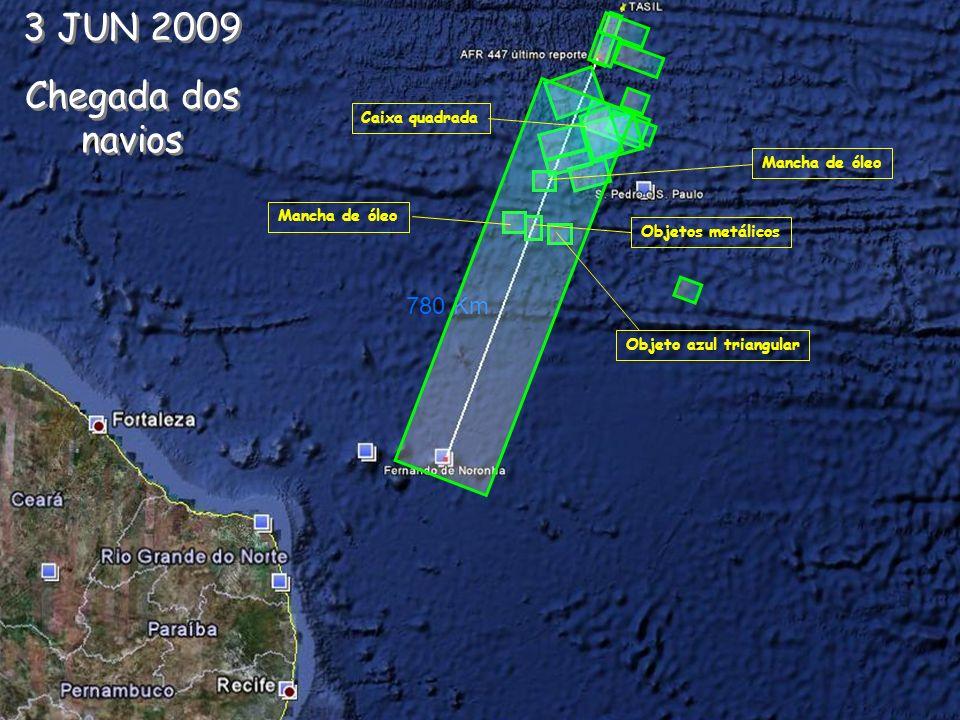 780 Km Mancha de óleo Caixa quadrada Objetos metálicos Objeto azul triangular Mancha de óleo 3 JUN 2009 Chegada dos navios 3 JUN 2009 Chegada dos navios