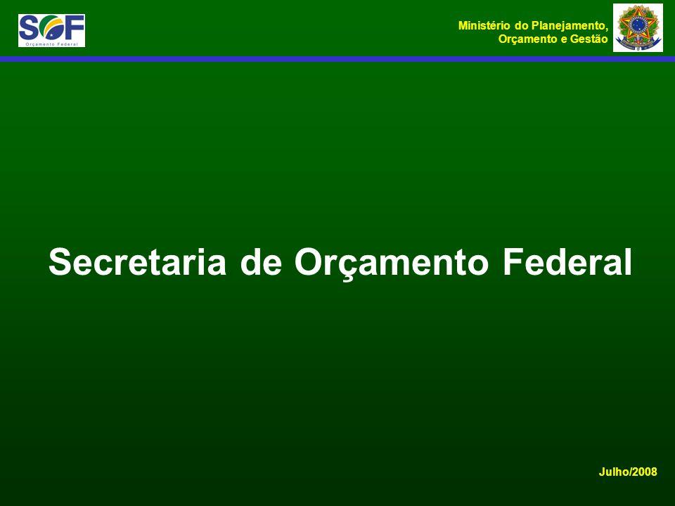 Ministério do Planejamento, Orçamento e Gestão Secretaria de Orçamento Federal Julho/2008
