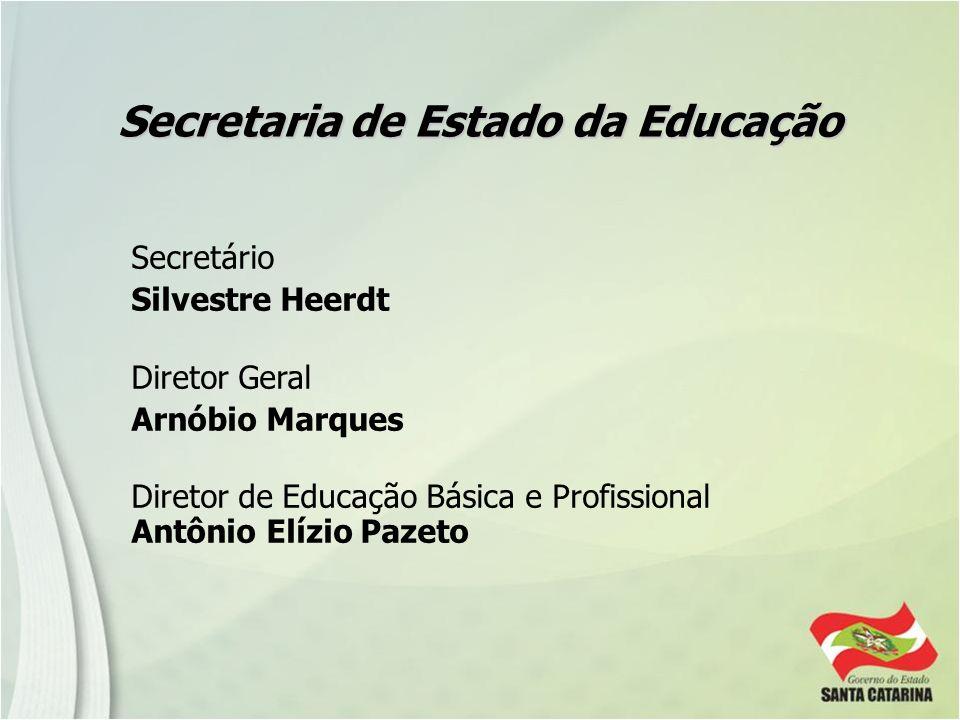 Secretaria de Estado da Educação Secretário Silvestre Heerdt Diretor Geral Arnóbio Marques Diretor de Educação Básica e Profissional Antônio Elízio Pa
