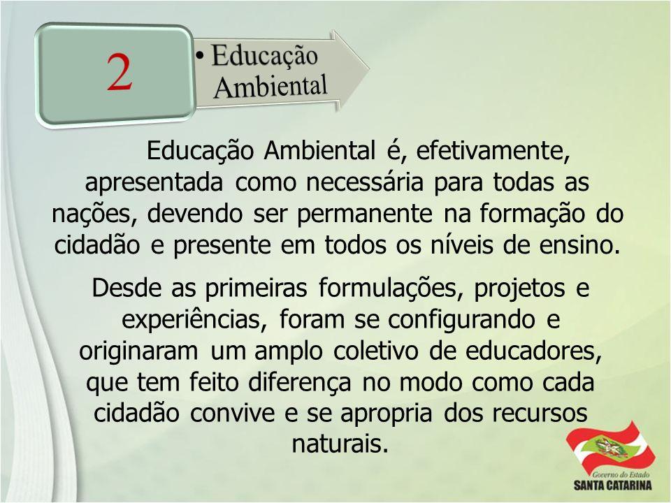 Educação Ambiental é, efetivamente, apresentada como necessária para todas as nações, devendo ser permanente na formação do cidadão e presente em todo