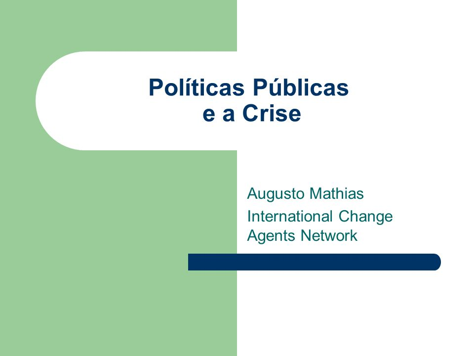 Políticas Públicas e a Crise Augusto Mathias International Change Agents Network