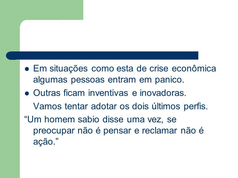 Em situações como esta de crise econômica algumas pessoas entram em panico.