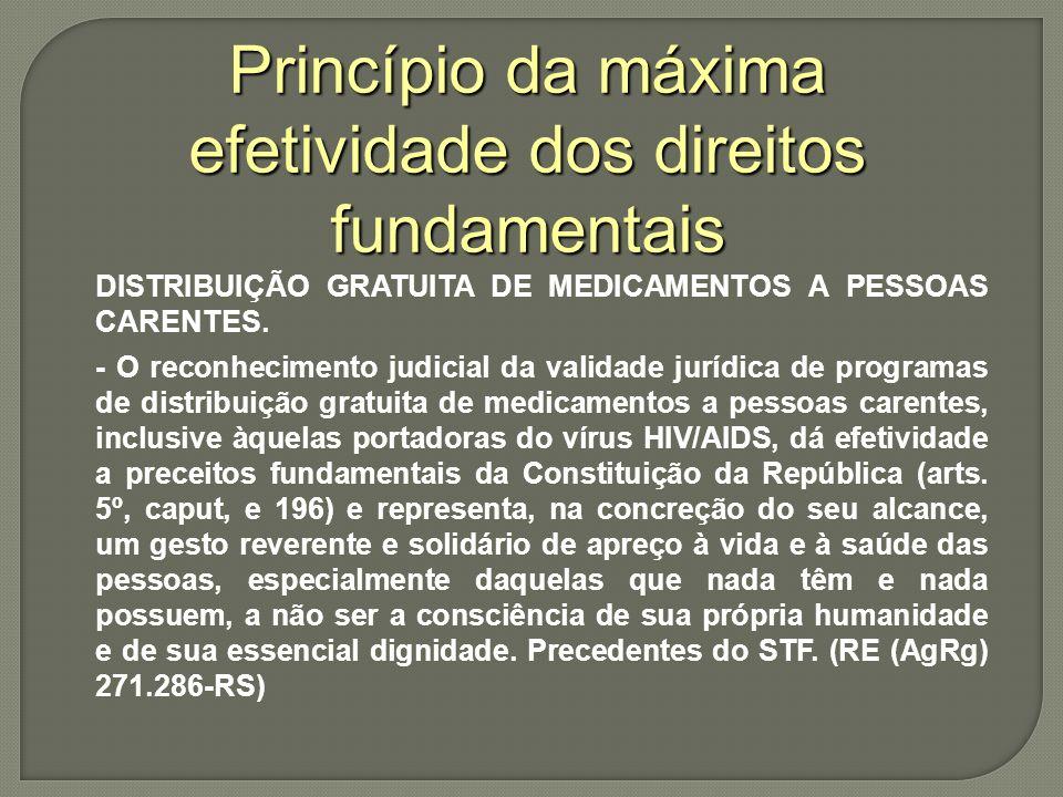 Princípio da máxima efetividade dos direitos fundamentais DISTRIBUIÇÃO GRATUITA DE MEDICAMENTOS A PESSOAS CARENTES.