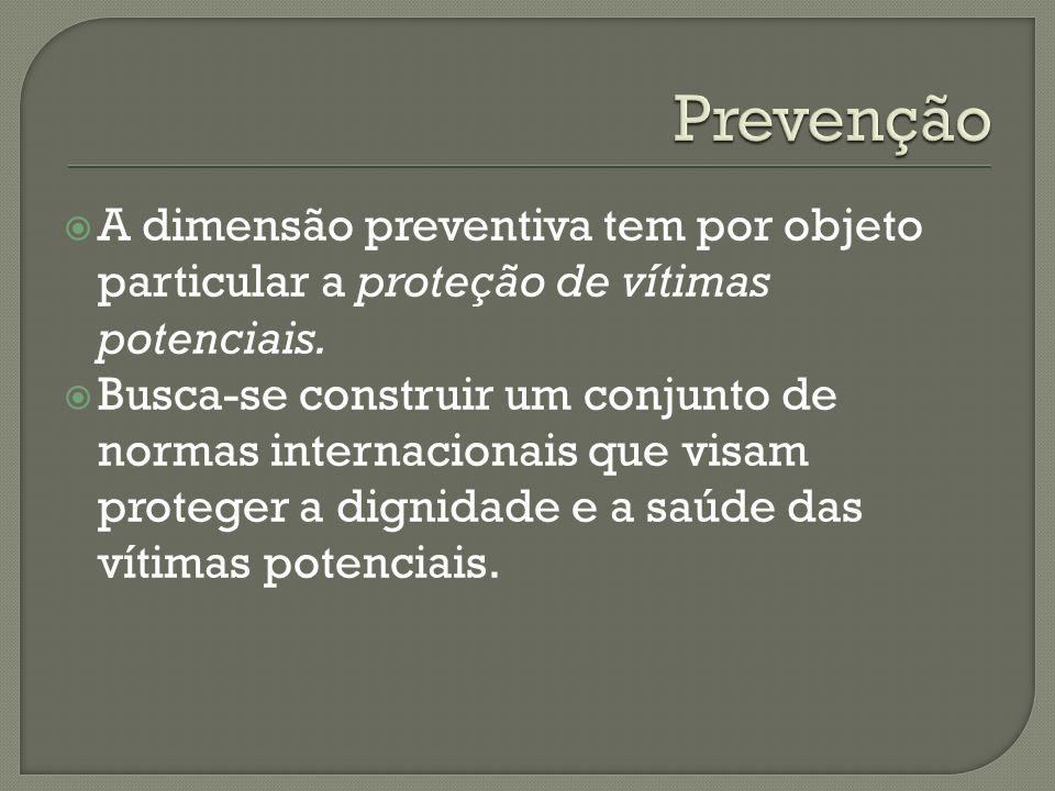 A dimensão preventiva tem por objeto particular a proteção de vítimas potenciais.