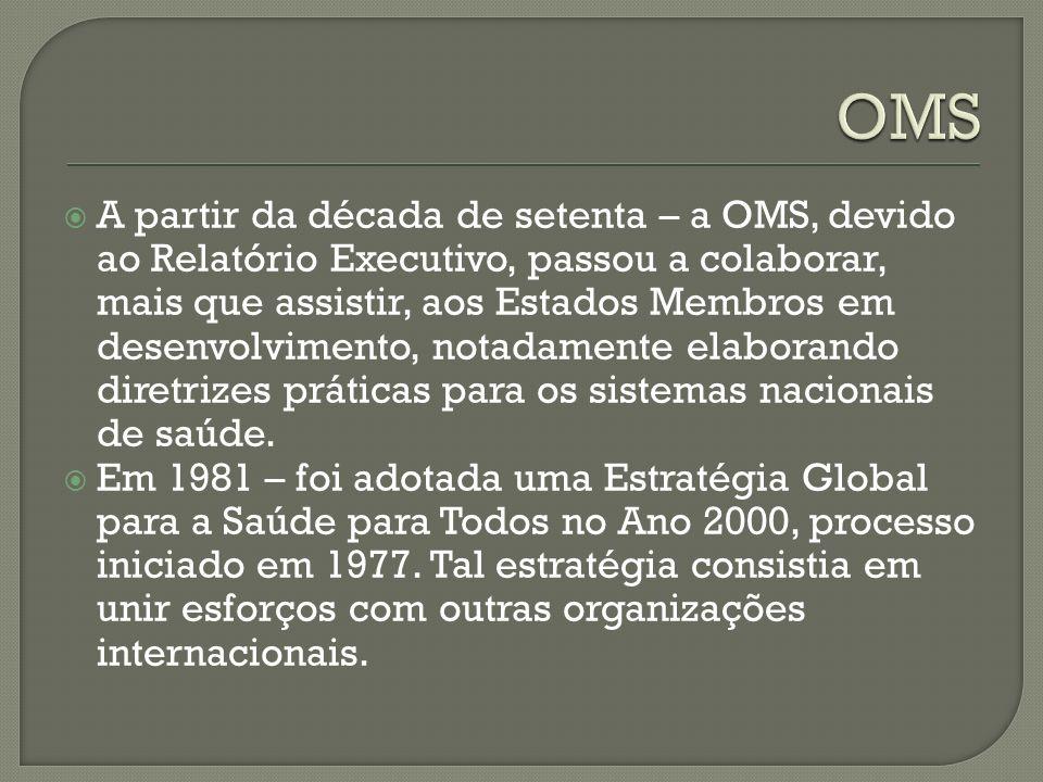 A partir da década de setenta – a OMS, devido ao Relatório Executivo, passou a colaborar, mais que assistir, aos Estados Membros em desenvolvimento, notadamente elaborando diretrizes práticas para os sistemas nacionais de saúde.