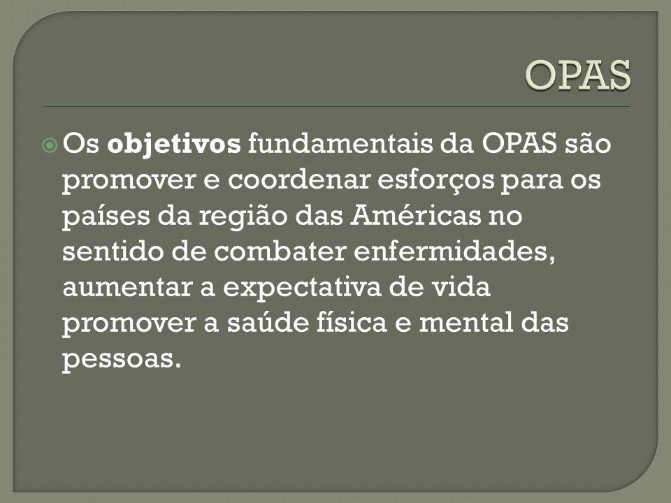 Os objetivos fundamentais da OPAS são promover e coordenar esforços para os países da região das Américas no sentido de combater enfermidades, aumentar a expectativa de vida promover a saúde física e mental das pessoas.