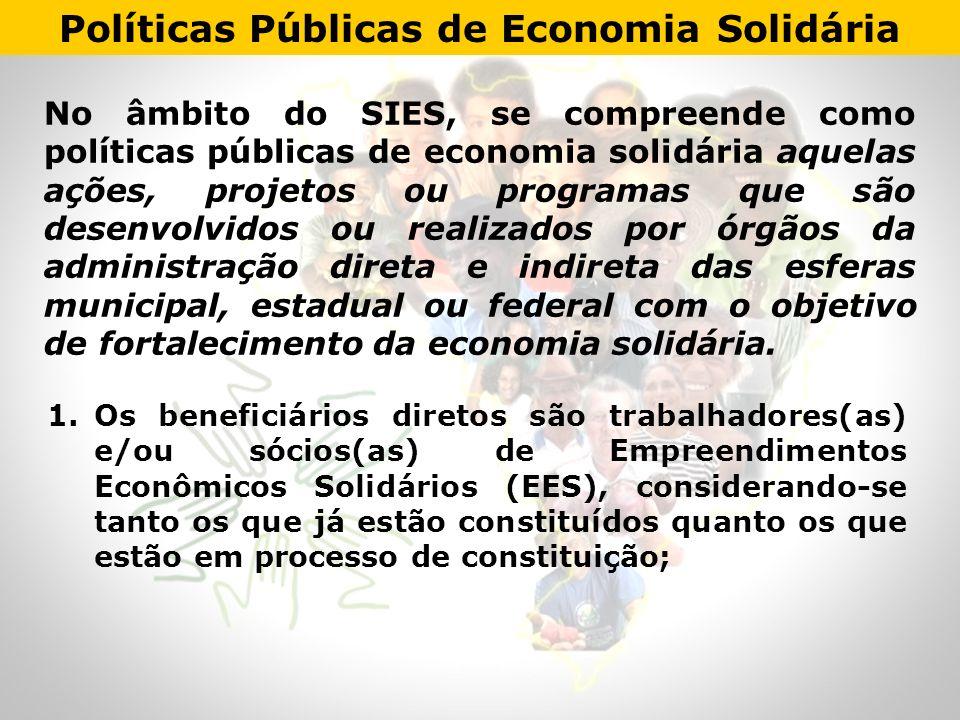 No âmbito do SIES, se compreende como políticas públicas de economia solidária aquelas ações, projetos ou programas que são desenvolvidos ou realizado