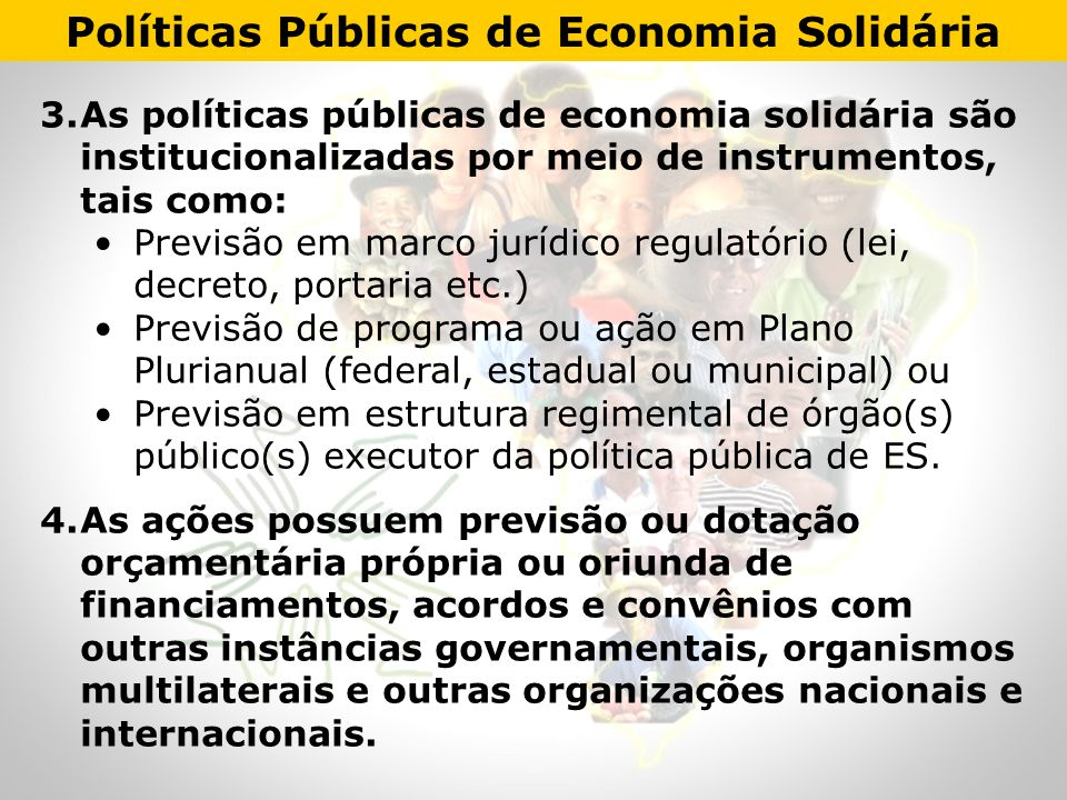 3.As políticas públicas de economia solidária são institucionalizadas por meio de instrumentos, tais como: Previsão em marco jurídico regulatório (lei