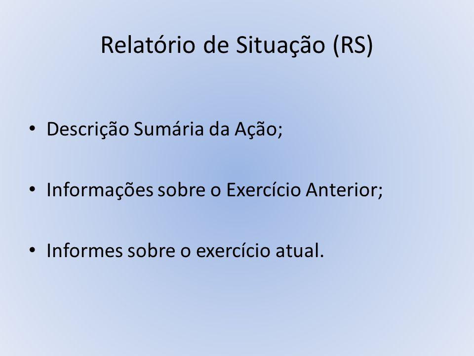 Relatório de Situação (RS) Descrição Sumária da Ação; Informações sobre o Exercício Anterior; Informes sobre o exercício atual.