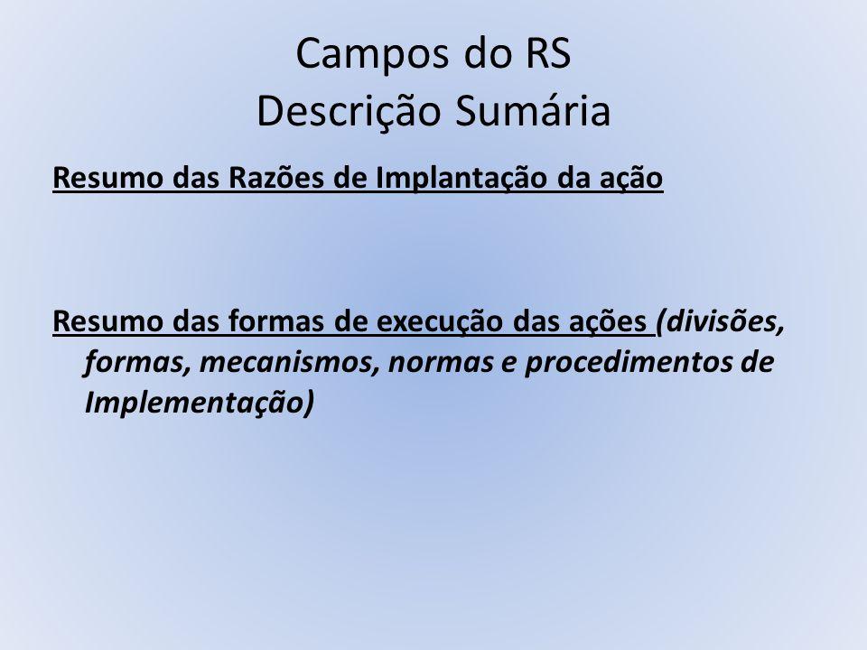 Campos do RS Descrição Sumária Resumo das Razões de Implantação da ação Resumo das formas de execução das ações (divisões, formas, mecanismos, normas
