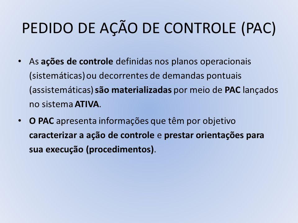 PEDIDO DE AÇÃO DE CONTROLE (PAC) As ações de controle definidas nos planos operacionais (sistemáticas) ou decorrentes de demandas pontuais (assistemát