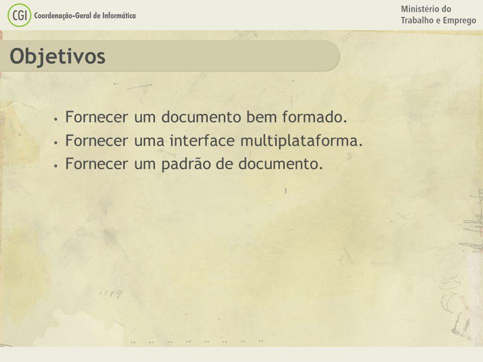 Objetivos Fornecer um documento bem formado. Fornecer uma interface multiplataforma. Fornecer um padrão de documento.