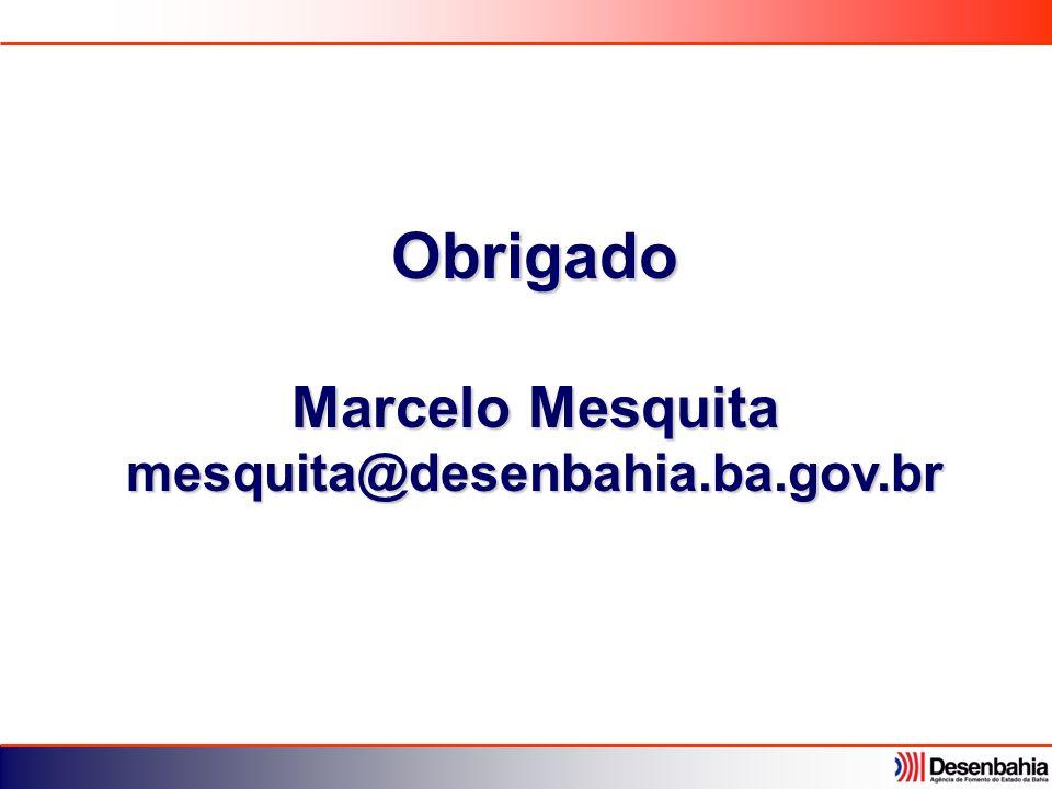Obrigado Marcelo Mesquita mesquita@desenbahia.ba.gov.br