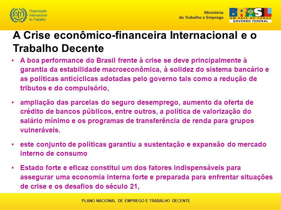 A boa performance do Brasil frente à crise se deve principalmente à garantia da estabilidade macroeconômica, à solidez do sistema bancário e as políti