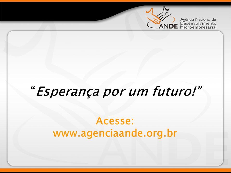 Esperança por um futuro! Acesse: www.agenciaande.org.br