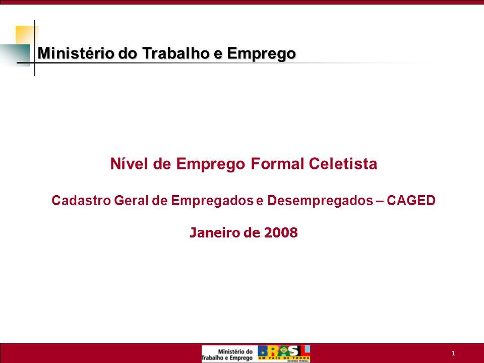 1 Nível de Emprego Formal Celetista Cadastro Geral de Empregados e Desempregados – CAGED Janeiro de 2008 Ministério do Trabalho e Emprego