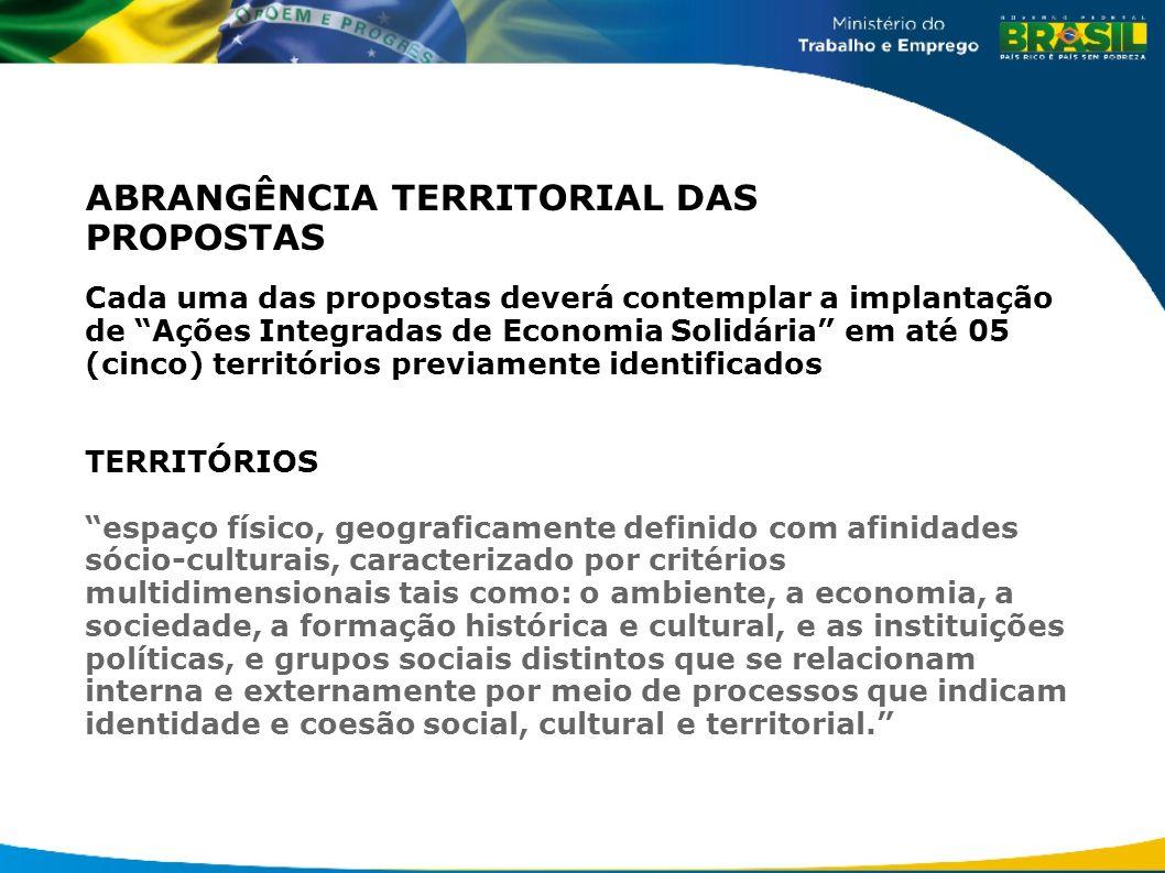 ABRANGÊNCIA TERRITORIAL DAS PROPOSTAS Cada uma das propostas deverá contemplar a implantação de Ações Integradas de Economia Solidária em até 05 (cinc
