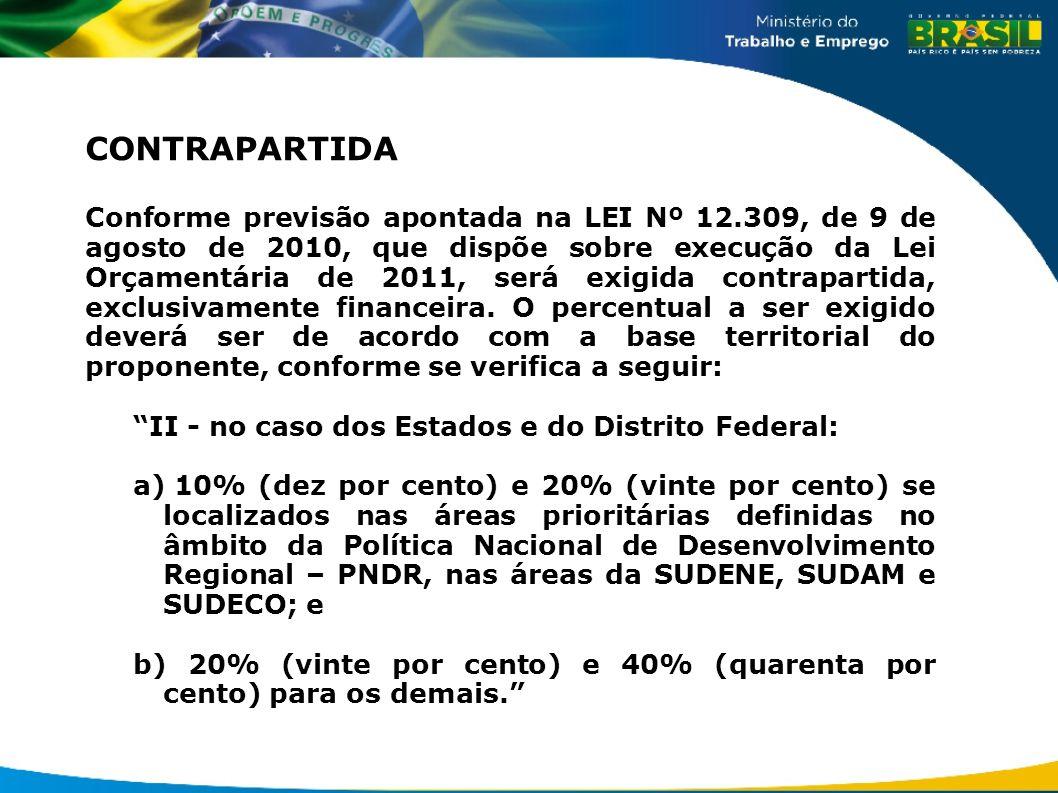 CONTRAPARTIDA Conforme previsão apontada na LEI Nº 12.309, de 9 de agosto de 2010, que dispõe sobre execução da Lei Orçamentária de 2011, será exigida