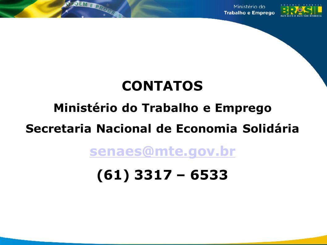 CONTATOS Ministério do Trabalho e Emprego Secretaria Nacional de Economia Solidária senaes@mte.gov.br (61) 3317 – 6533
