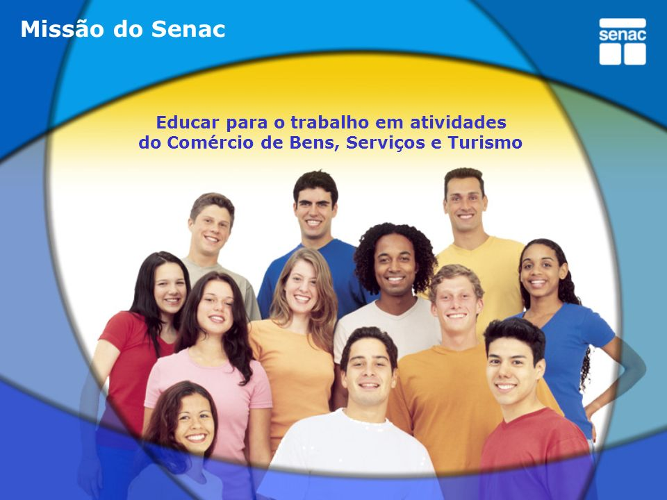 Missão do Senac Educar para o trabalho em atividades do Comércio de Bens, Serviços e Turismo