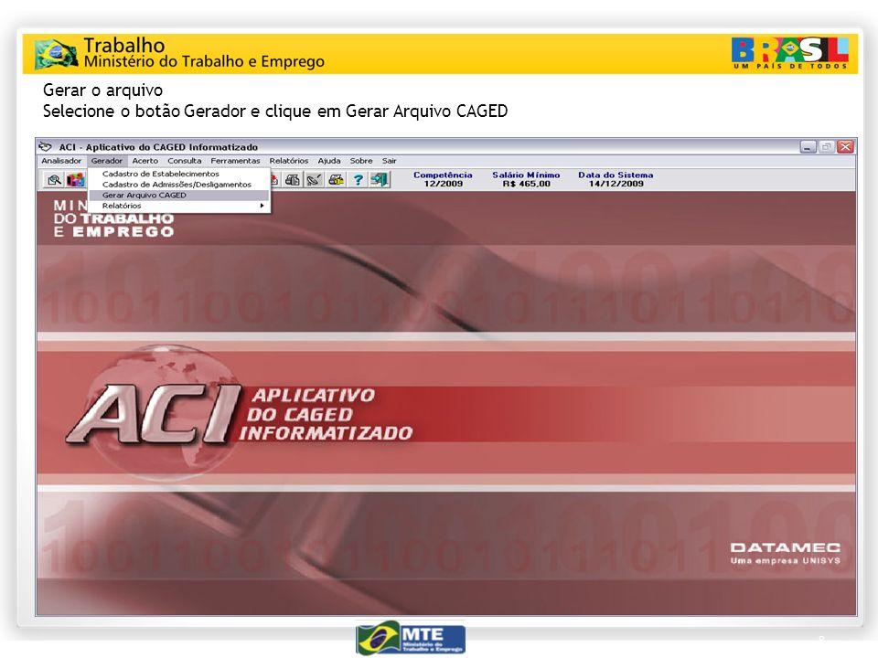 8 Gerar o arquivo Selecione o botão Gerador e clique em Gerar Arquivo CAGED