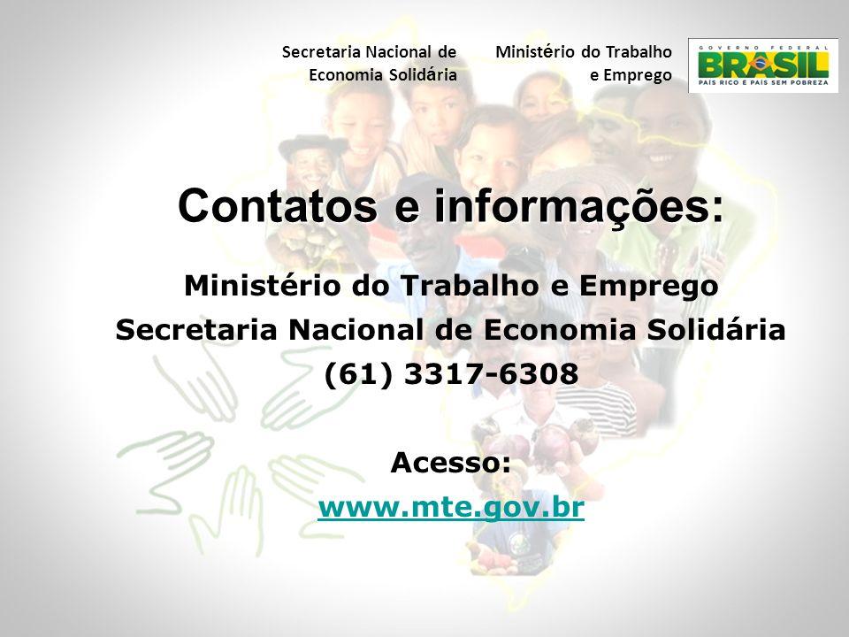 Ministério do Trabalho e Emprego Secretaria Nacional de Economia Solidária (61) 3317-6308 Acesso: www.mte.gov.br Contatos e informações: Secretaria Na
