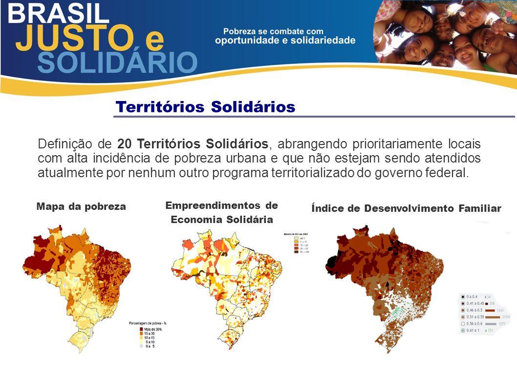 Territórios Solidários Mapa da pobreza Empreendimentos de Economia Solidária Índice de Desenvolvimento Familiar Definição de 20 Territórios Solidários