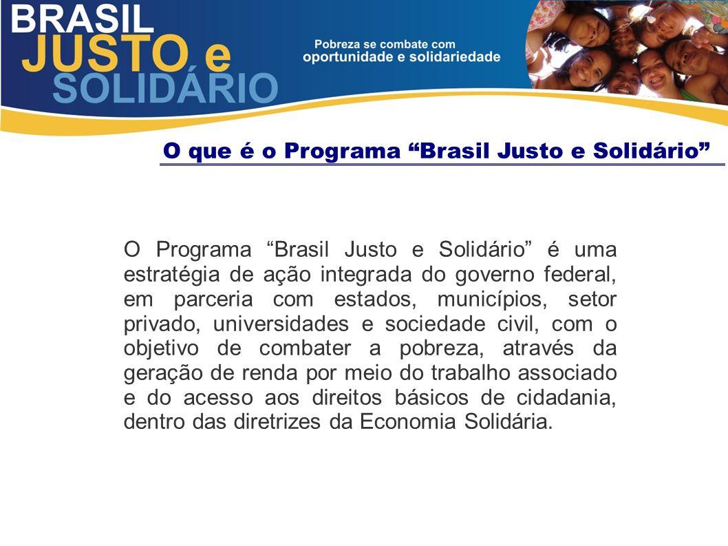 O que é o Programa Brasil Justo e Solidário O Programa Brasil Justo e Solidário é uma estratégia de ação integrada do governo federal, em parceria com