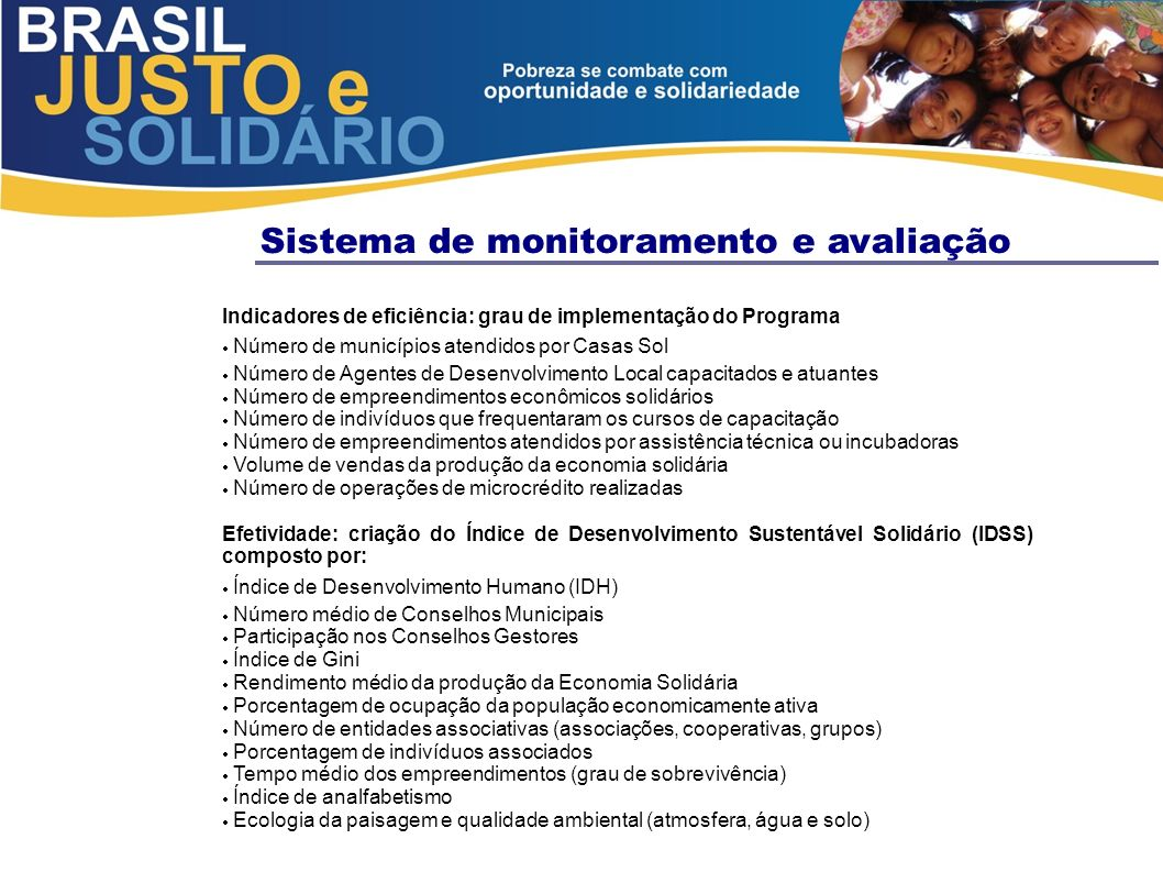 Sistema de monitoramento e avaliação Indicadores de eficiência: grau de implementação do Programa Número de municípios atendidos por Casas Sol Número