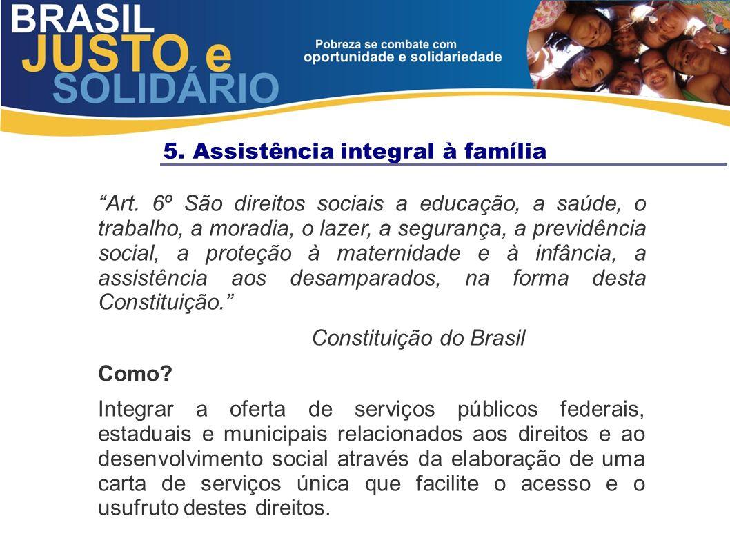 5. Assistência integral à família Art. 6º São direitos sociais a educação, a saúde, o trabalho, a moradia, o lazer, a segurança, a previdência social,
