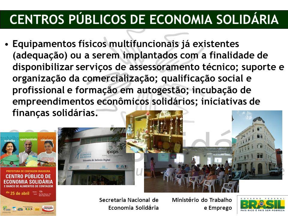 Secretaria Nacional de Economia Solid á ria Minist é rio do Trabalho e Emprego CENTROS PÚBLICOS DE ECONOMIA SOLIDÁRIA Equipamentos físicos multifuncio