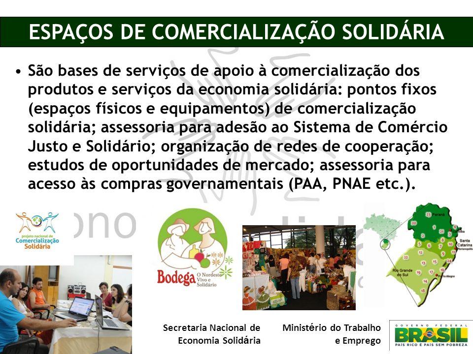 Secretaria Nacional de Economia Solid á ria Minist é rio do Trabalho e Emprego ESPAÇOS DE COMERCIALIZAÇÃO SOLIDÁRIA São bases de serviços de apoio à c